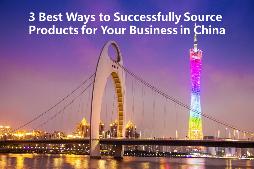 3 Best Ways to Successfully Source Products for Your Business in China